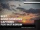 101+ Best Good Morning Captions for Instagram, Facebook