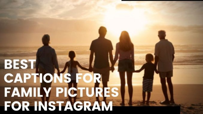 99+ Best Captions for Family Pictures for Instagram