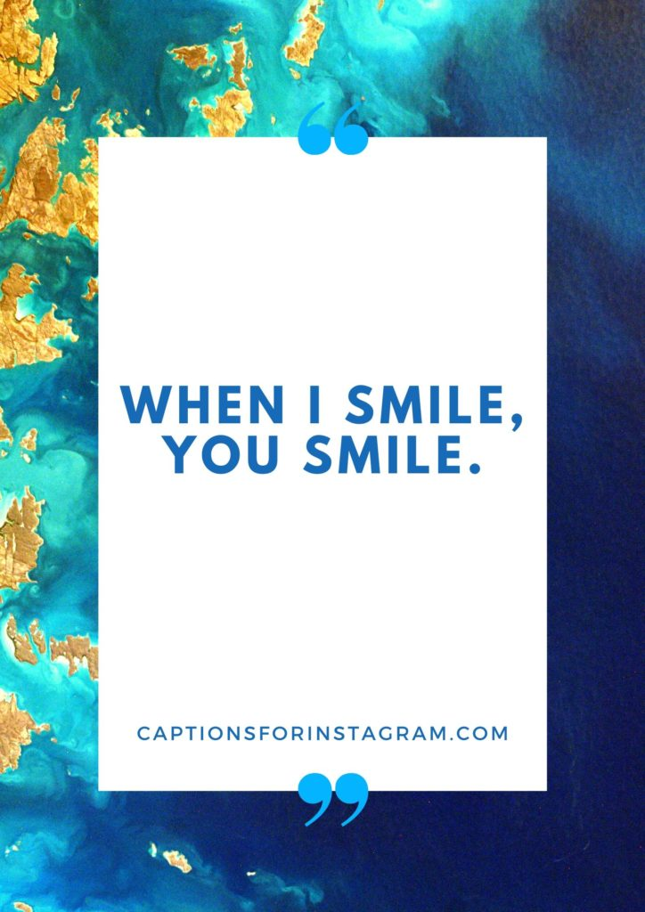 Short Captions for pictures of yourself smiling