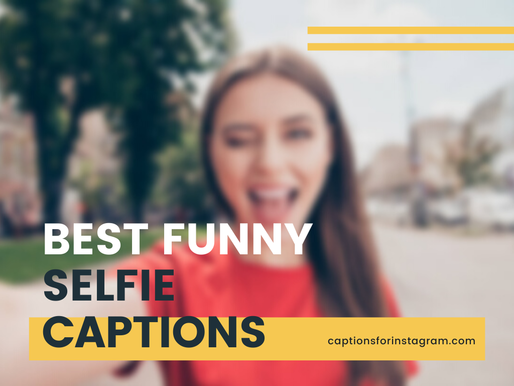 Best Funny Selfie Captions for Instagram, Whatsapp and Snapchat