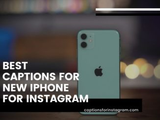 66+ Best Captions for new iPhone