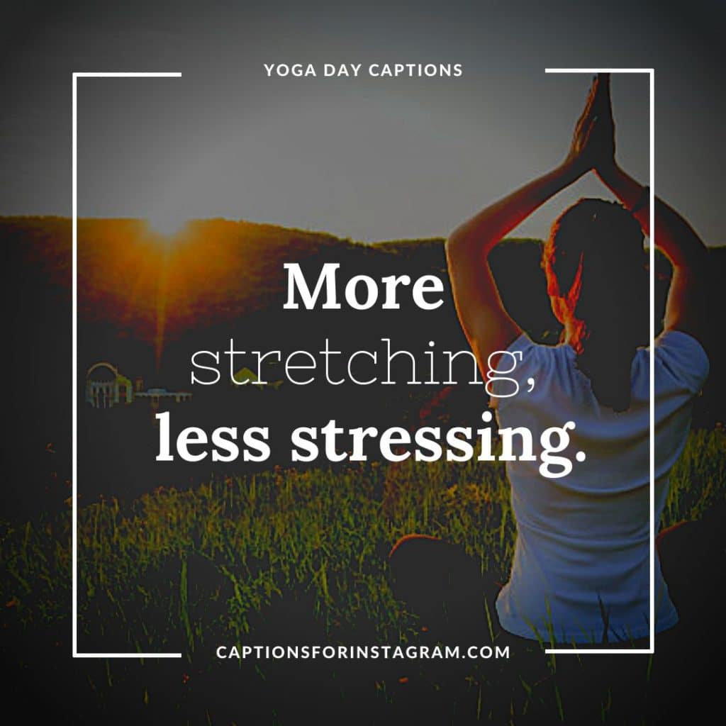 More stretching, less stressing. - Best Yoga captions and Quotes