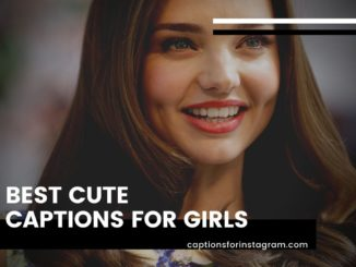 Best Cute Captions For Girls