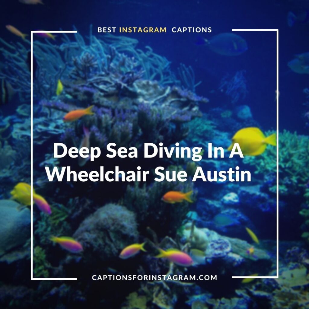 Deep Sea Diving In A Wheelchair Sue Austin - Scuba Diving Captions for Instagram