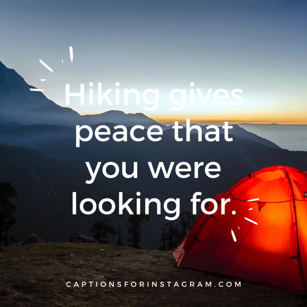 Hiking gives peace that you were looking for.