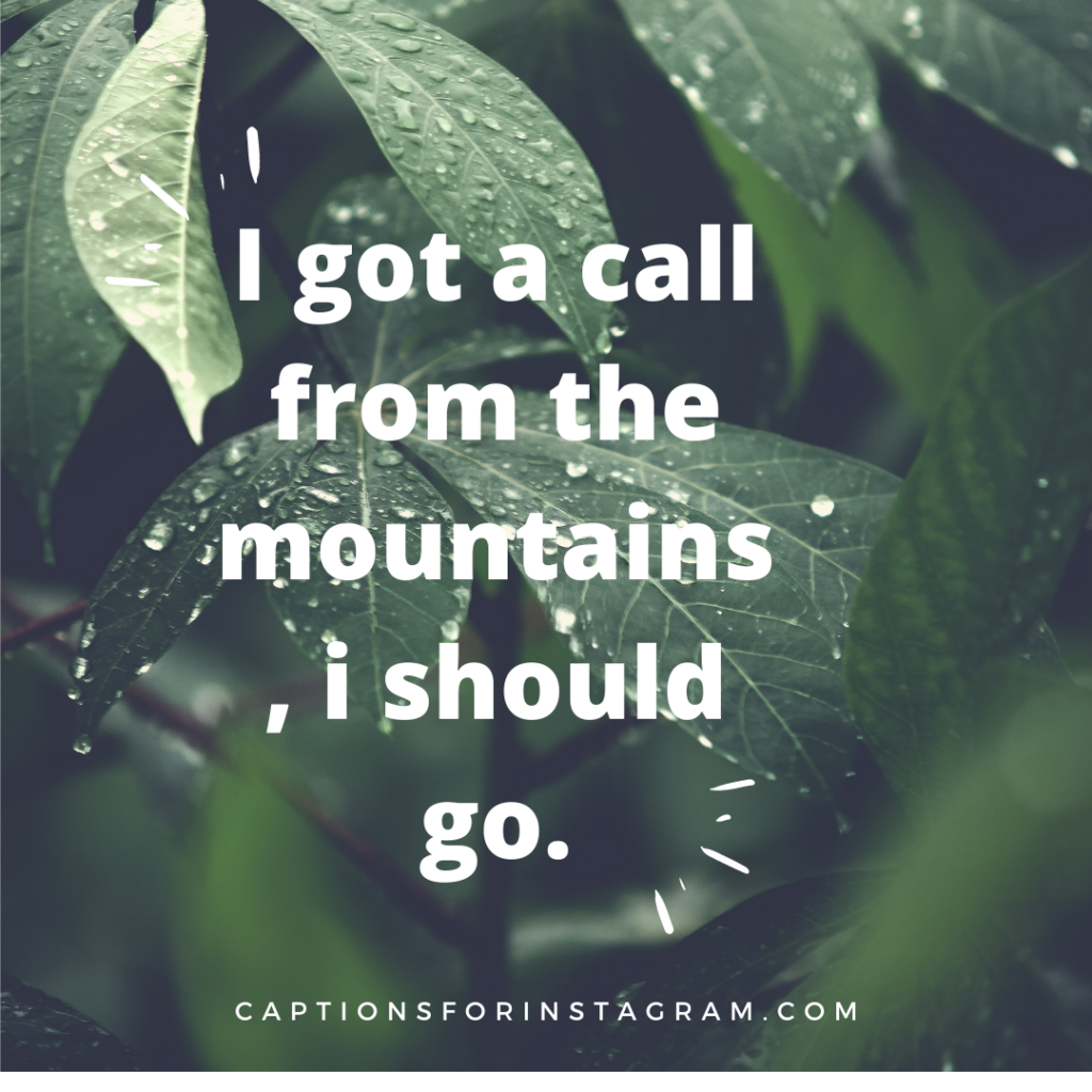 I got a call from the mountains, i should go - Captions For Scenery Pictures from Pinterest