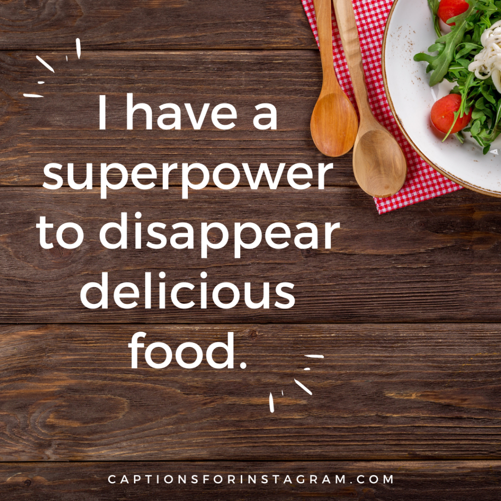 I have a superpower to disappear delicious food.