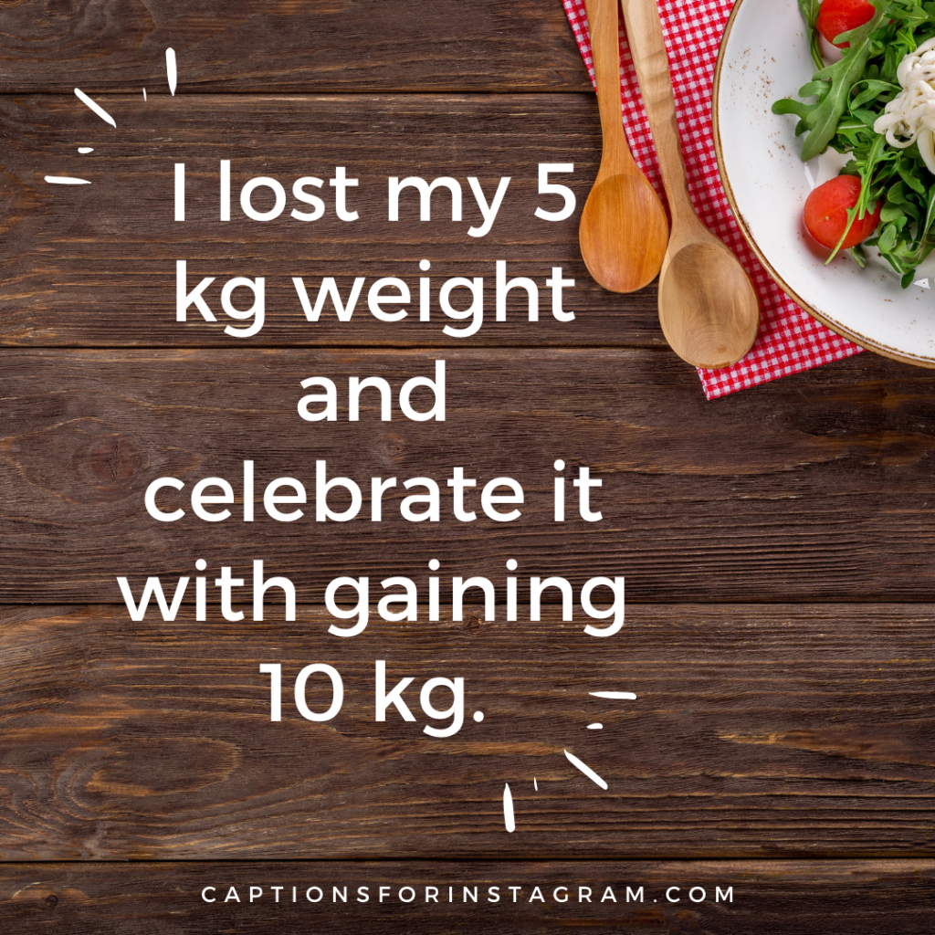 I lost my 5 kg weight and celebrate it with gaining 10 kg.