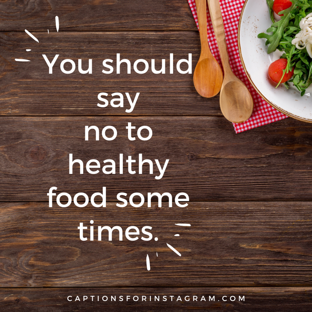 You should say no to healthy food some times.