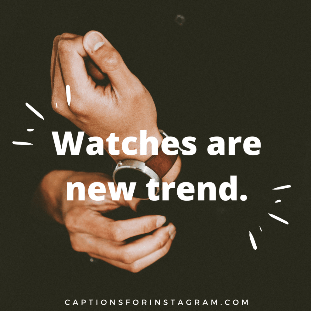 watches are new trend - Short  Instagram captions for watches
