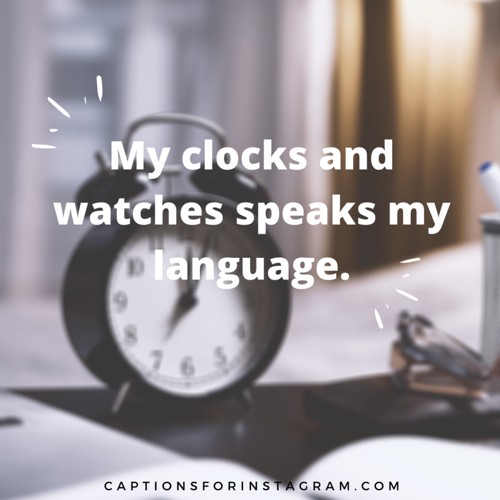 my clocks and watches speaks my language- Clocks Quotes