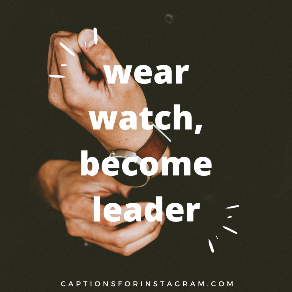 wear watch, become leader- Short  Instagram captions for watches
