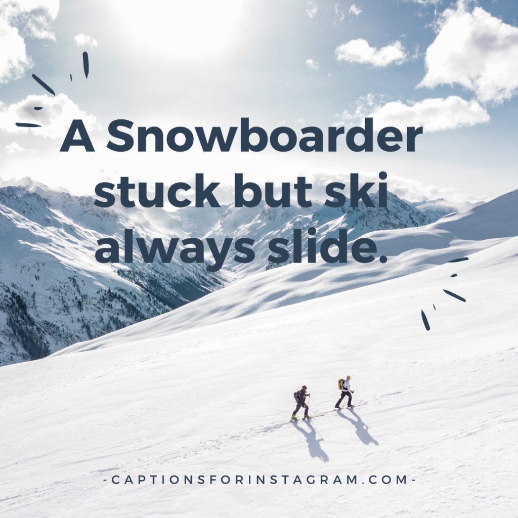 A Snowboarder stuck but ski always slide.