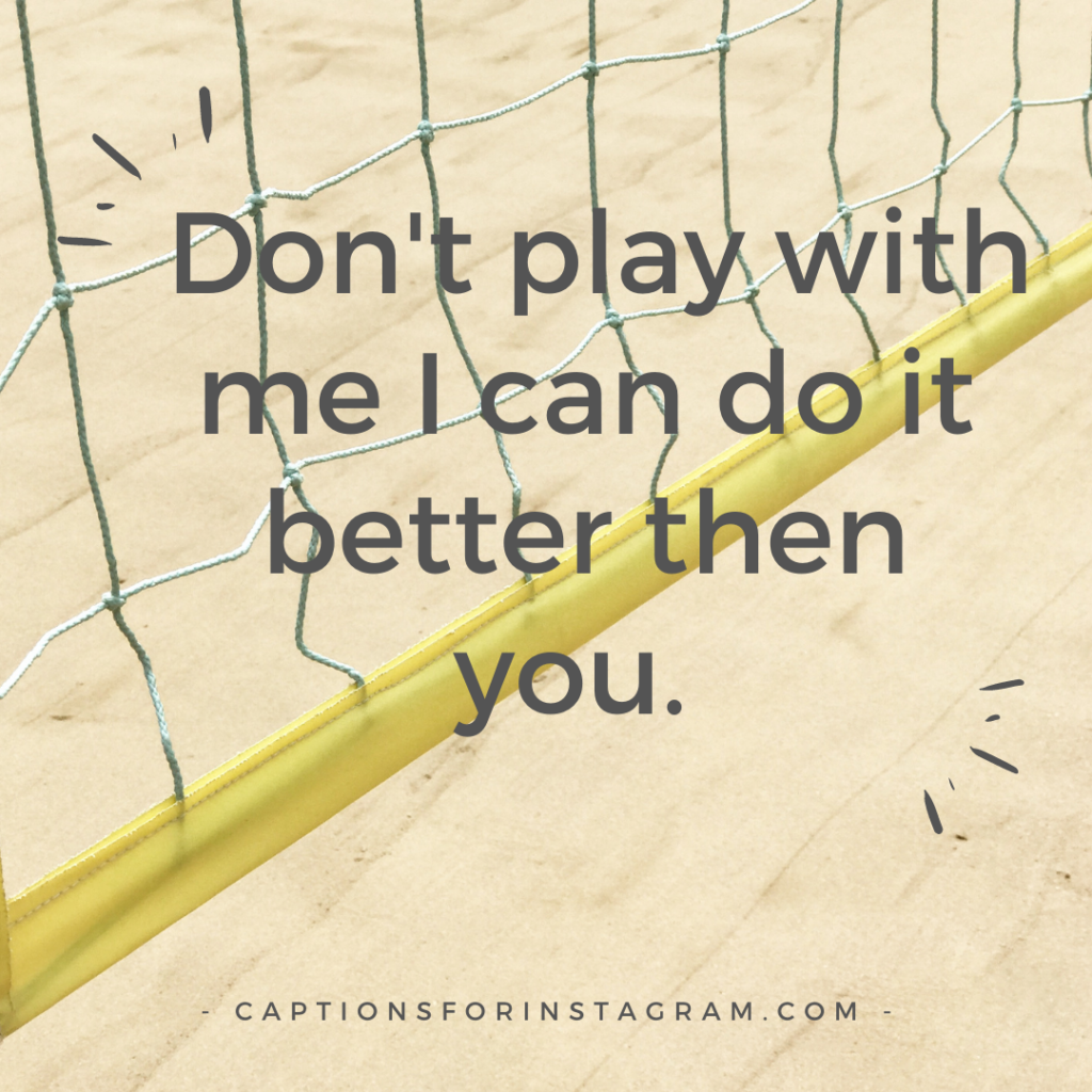 Don_t play with me I can do it better then you.