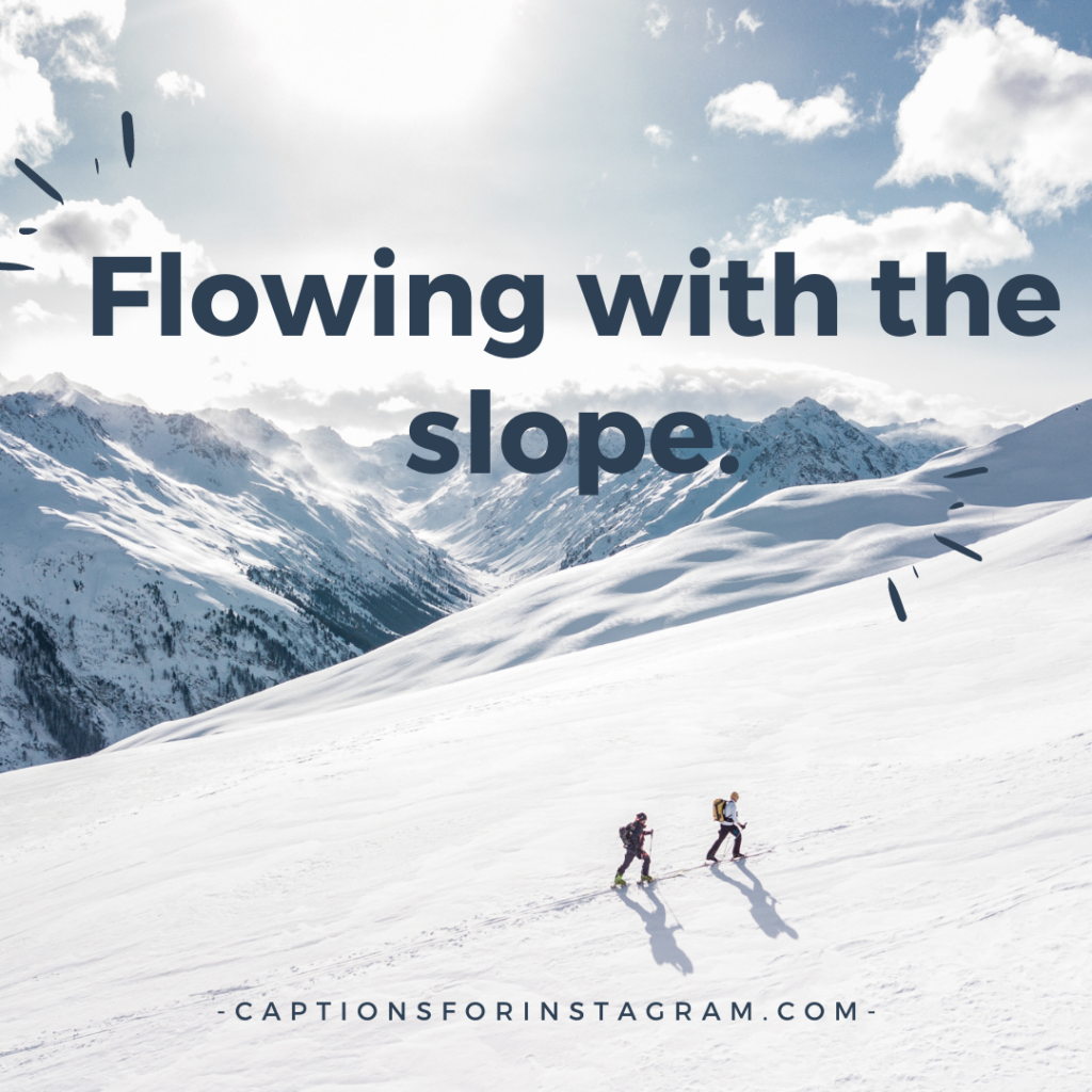 Flowing with the slope.