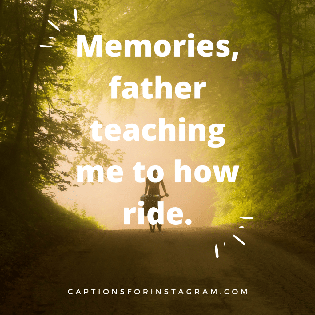 Memories, father teaching me to how ride.