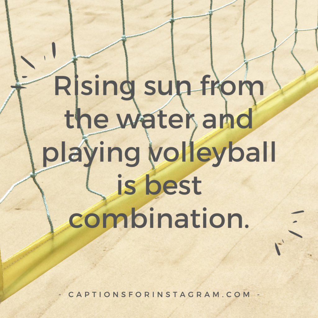 Rising sun from the water and playing volleyball is best combination.