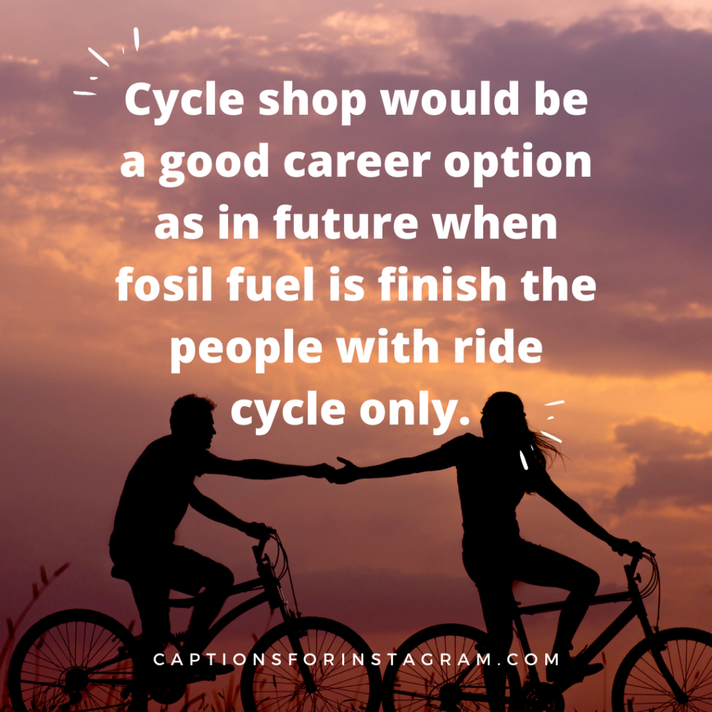 _cylcle shop would be a good career option as in future when fosil fuel is finish the people with ride cycle only.