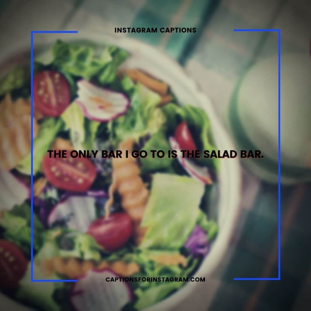 The only bar I go to is the salad bar. - Best salad captions for Instagram