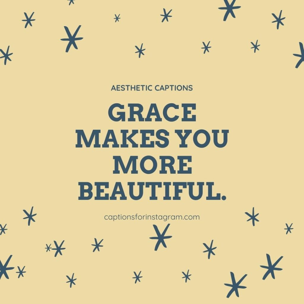 Grace makes you more beautiful. - Aesthetic captions for Instagram