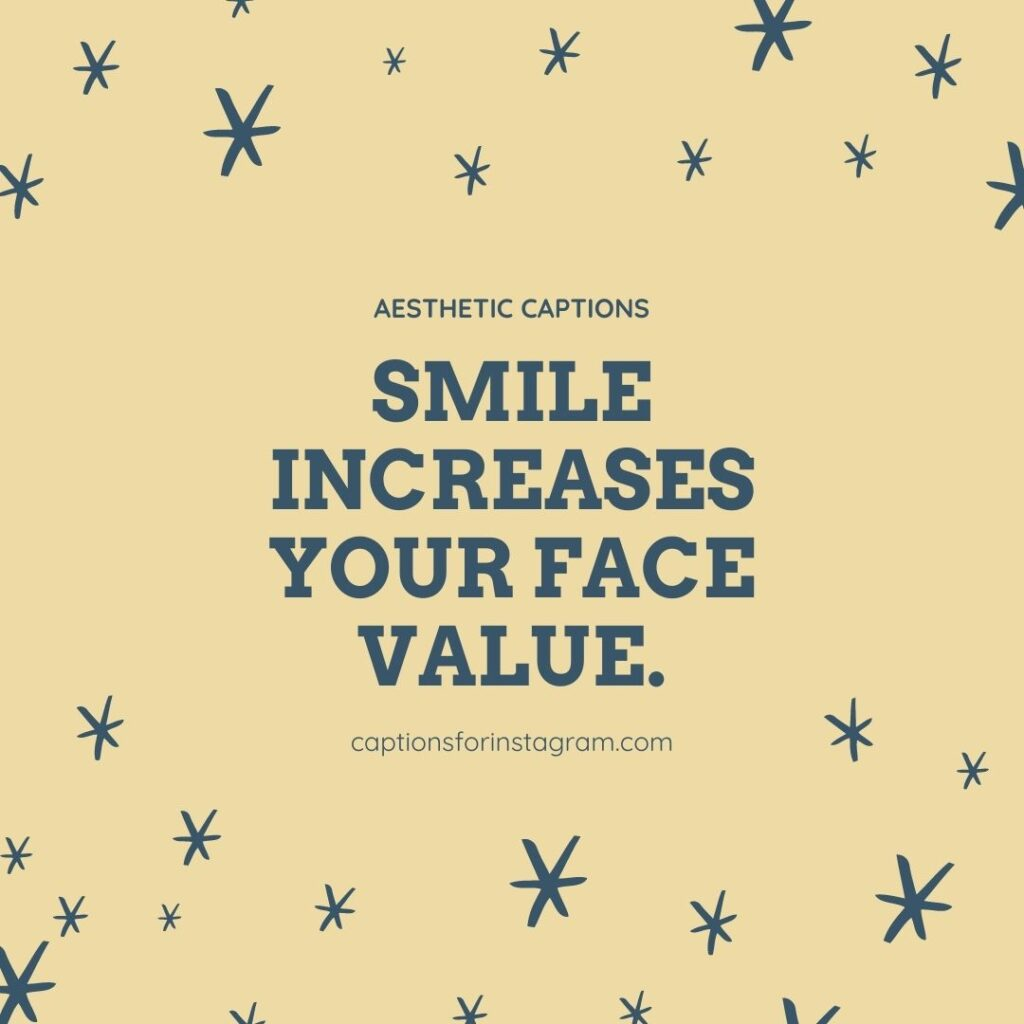 Smile increases your face value. - Aesthetic Captions For Selfies