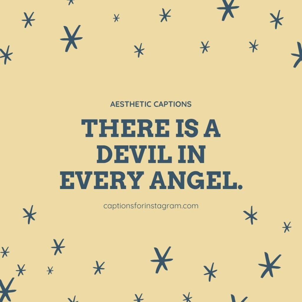 There is a devil in every angel. - Aesthetic Short Captions For Instagram
