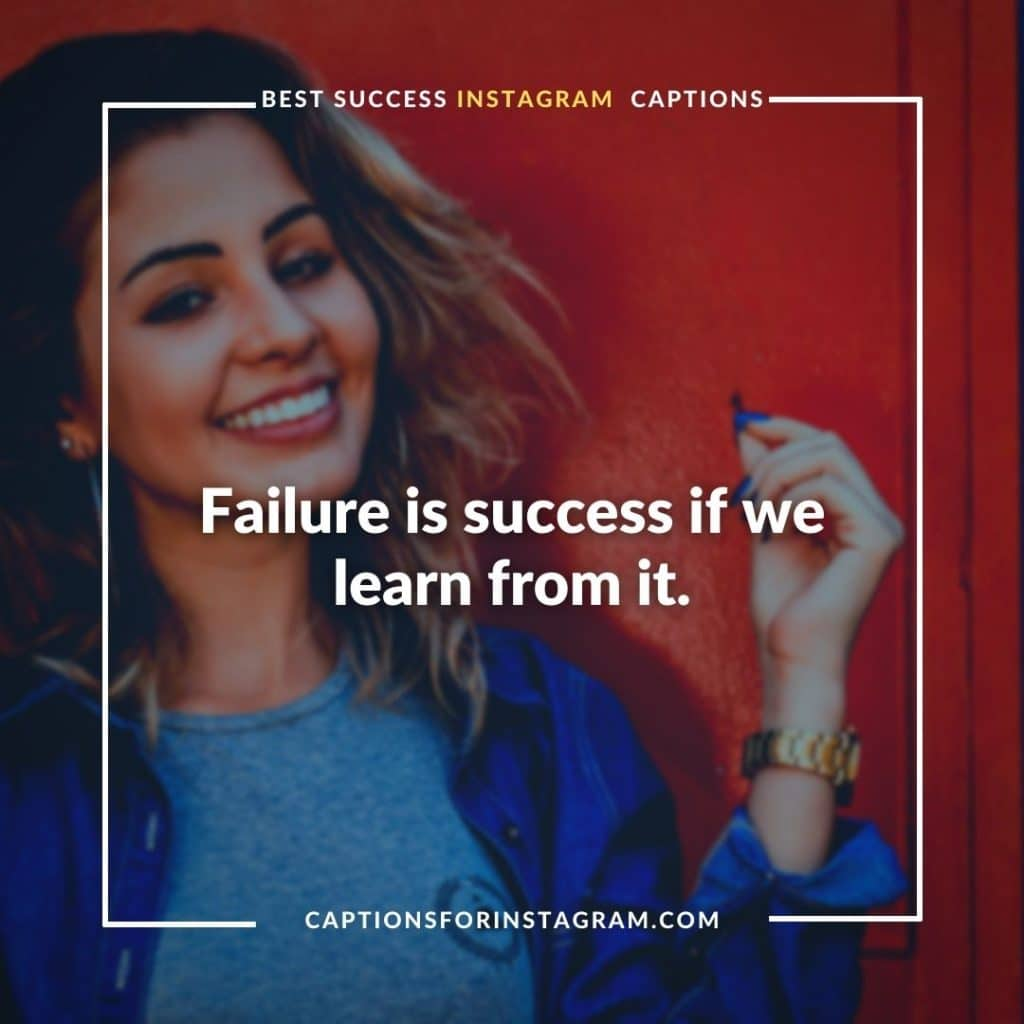 Failure is success if we learn from it. - Most famous success captions by famous people