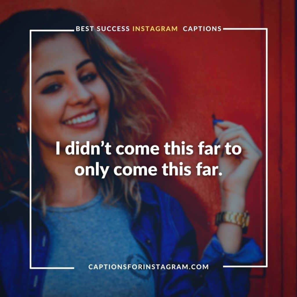 I didn't come this far to only come this far. - Inspiring for Success