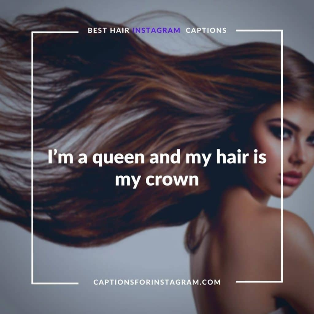 I'm a queen and my hair i my crown - Long Hair Quotes For Instagram