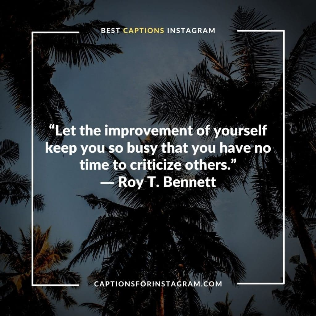 """""""Let the improvement of yourself keep you so busy that you have no time to criticize others."""" - Best Instagram captions for success"""