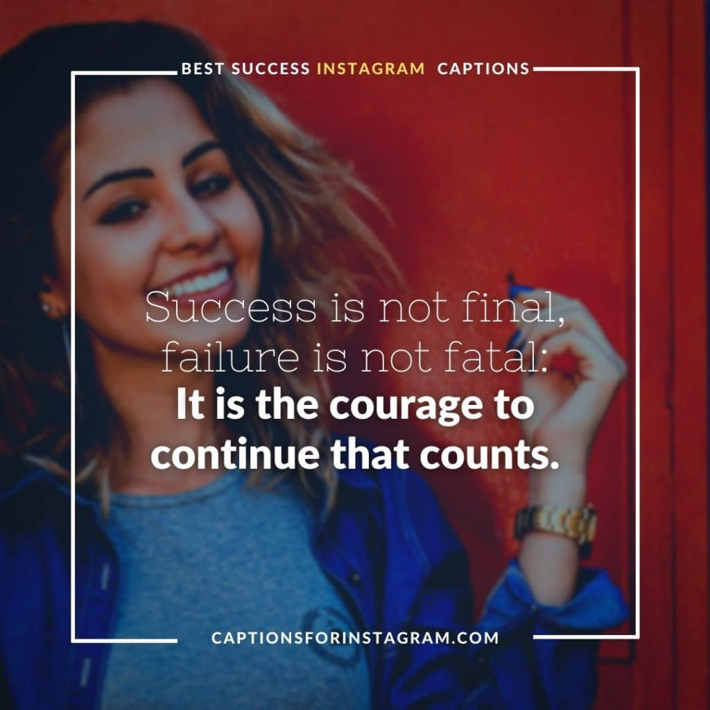Success is not final, failure is not fatal: It is the courage to continue that counts. - Success Captions For Instagram from well known personality